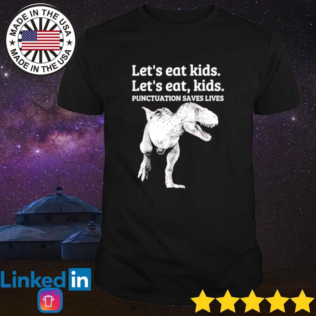 Dinosaur Let's eat kids let's eat kids punctuation saves lives shirt