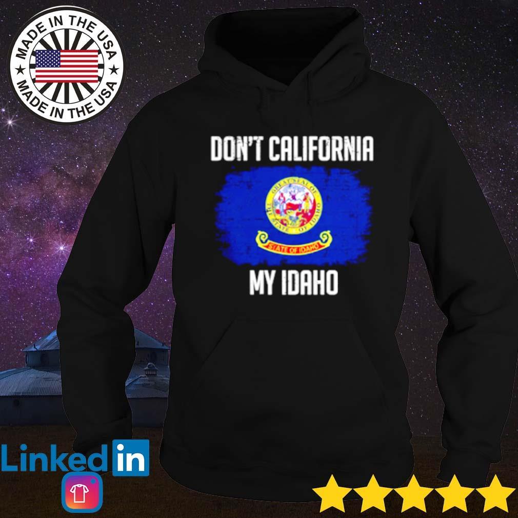 Don't California my Idaho s Hoodie Black