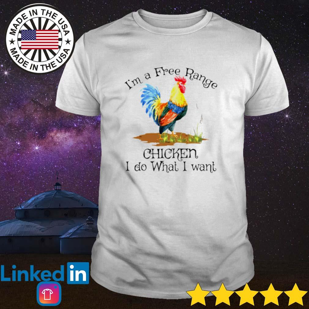 I'm a free range chicken I do what I want shirt
