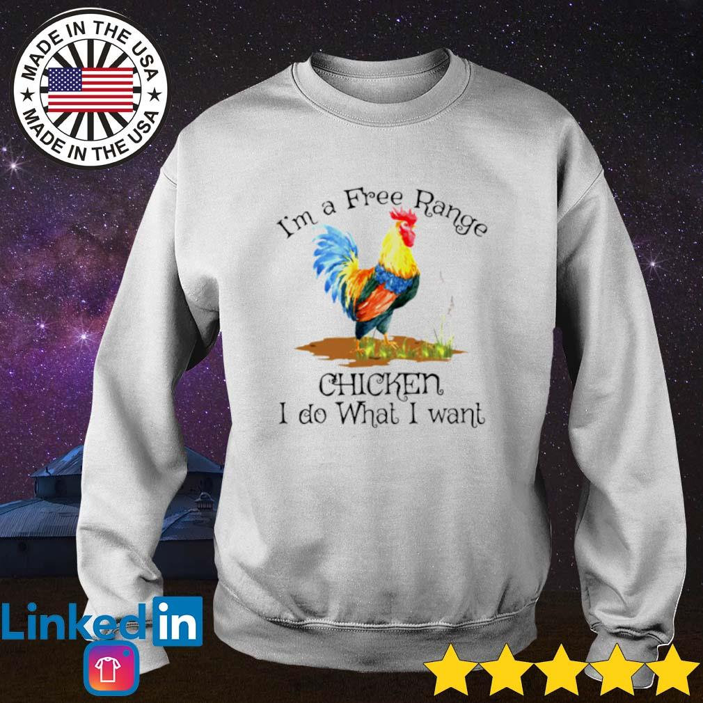 I'm a free range chicken I do what I want s Sweater White