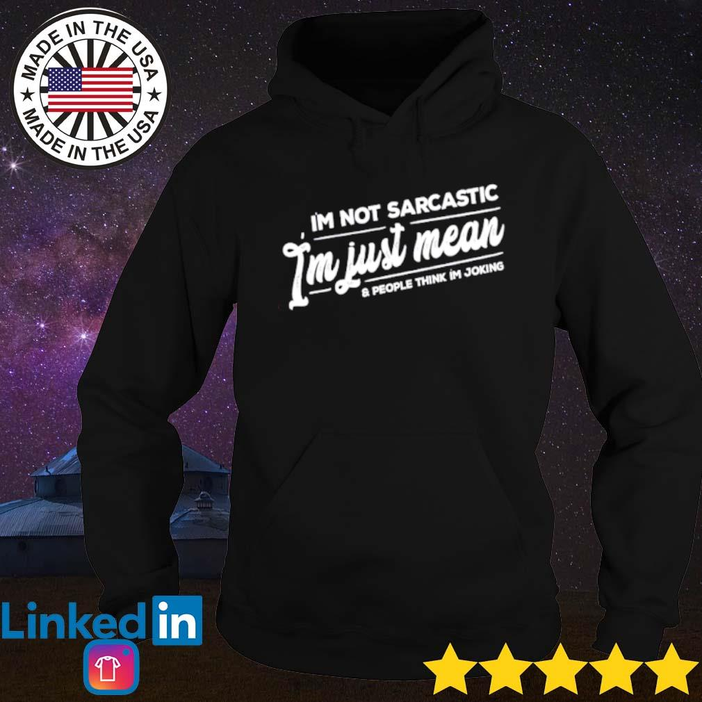 I'm not sarcastic I'm just mean and people think I'm joking s Hoodie Black