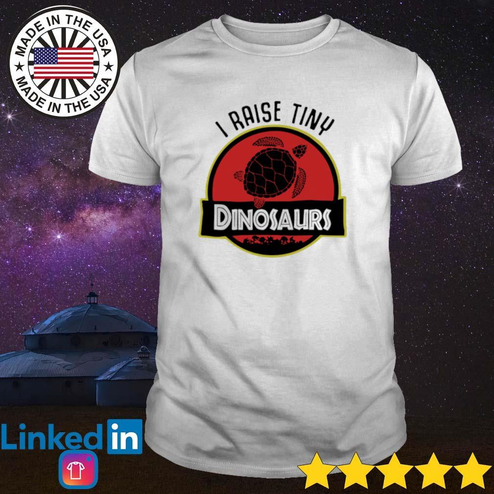 I raise tiny Turtle Dinosaurs shirt