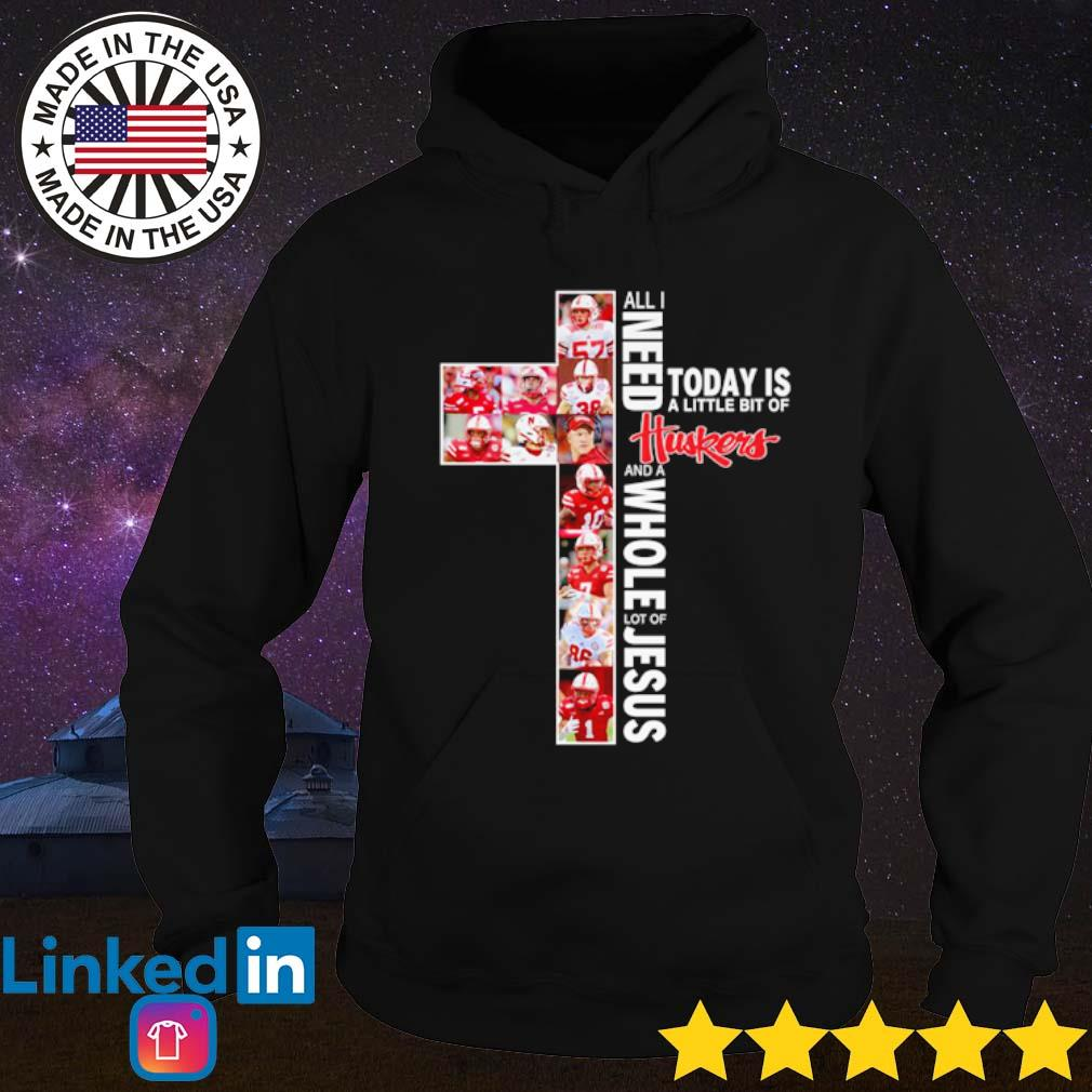 Nebraska Cornhuskers all I need today is a little bit of Huskers and a whole lot of Jesus s Hoodie Black
