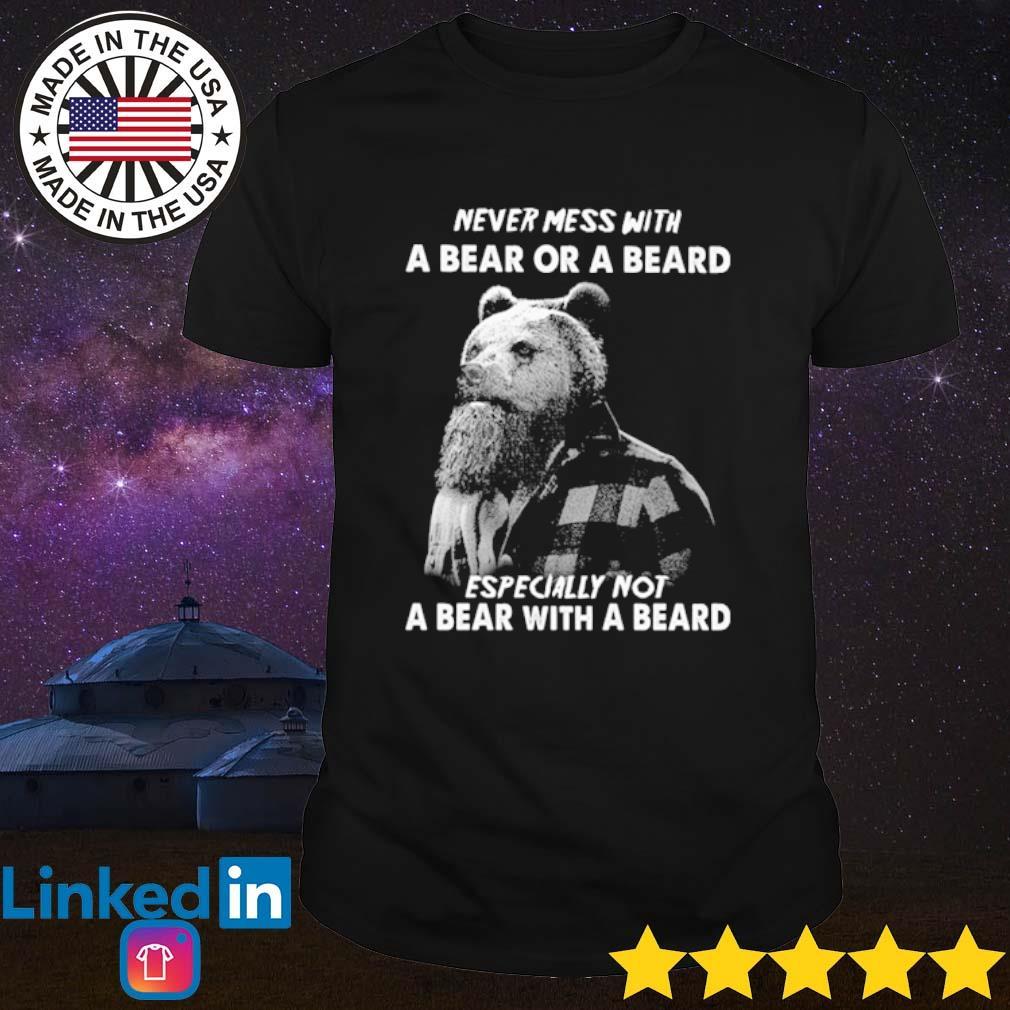 Never mess with a bear or a beard especially not a bear with a beard shirt