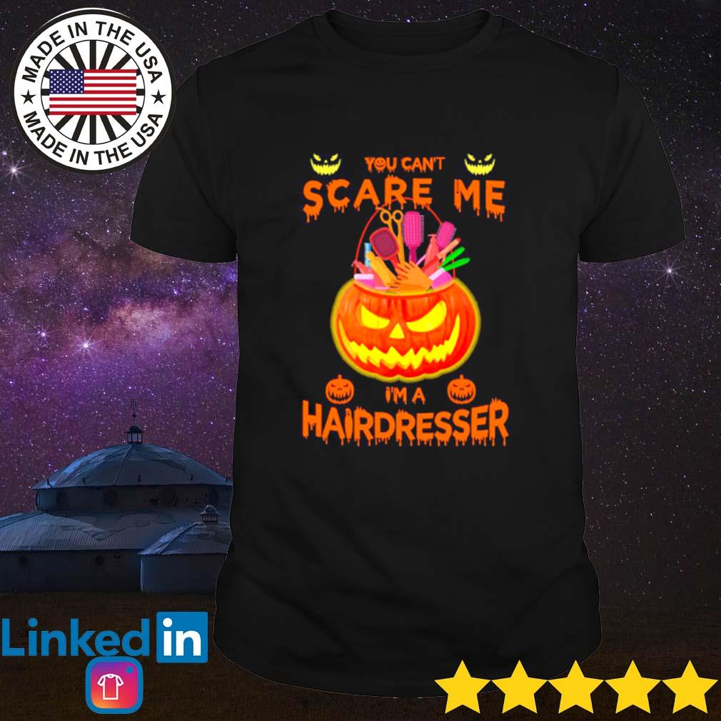 Pumpkins You can't scare me I'm a hairdresser shirt