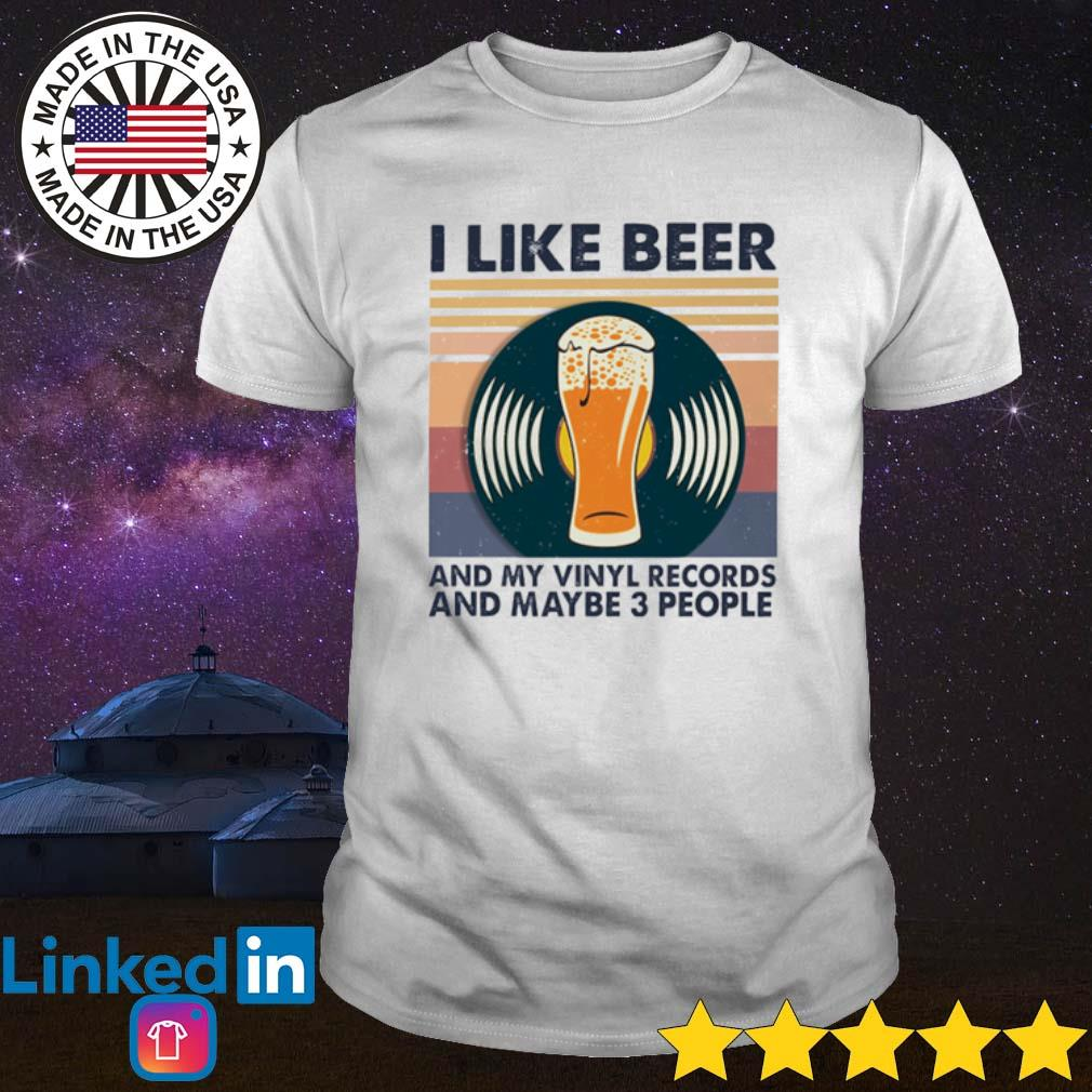 Vintage I like beer and my vinyl records and maybe 3 people shirt