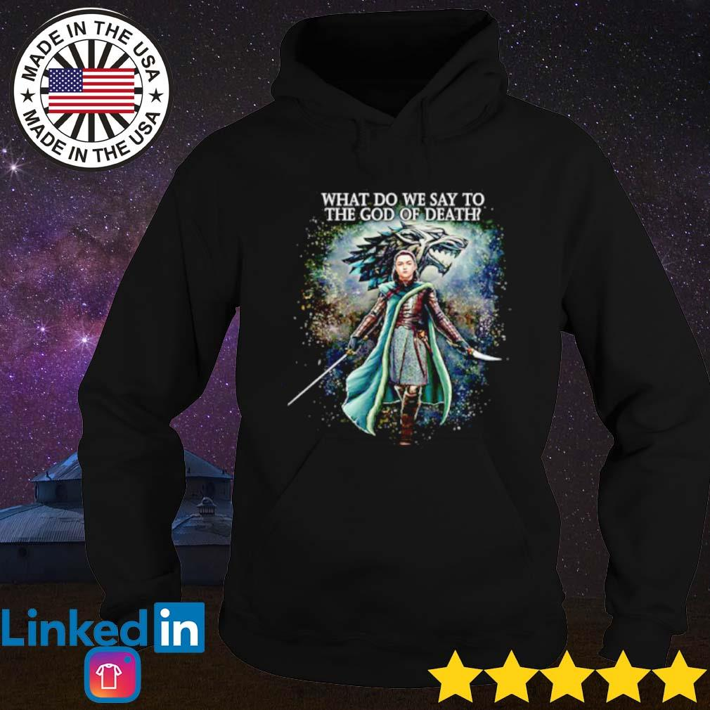 Arya Stark what do we say to the God of death s Hoodie Black