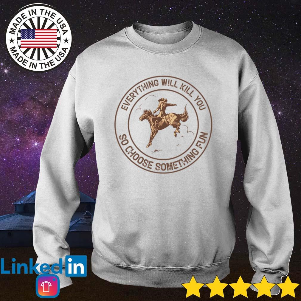 Cowboys riding horse everything will kill you so choose something fun s Sweater White