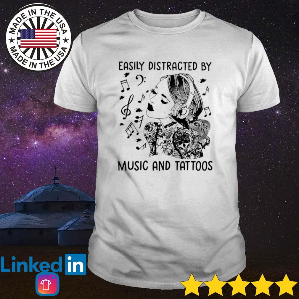 Easily distracted by music and tattoos shirt