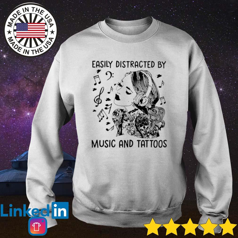 Easily distracted by music and tattoos s Sweater White