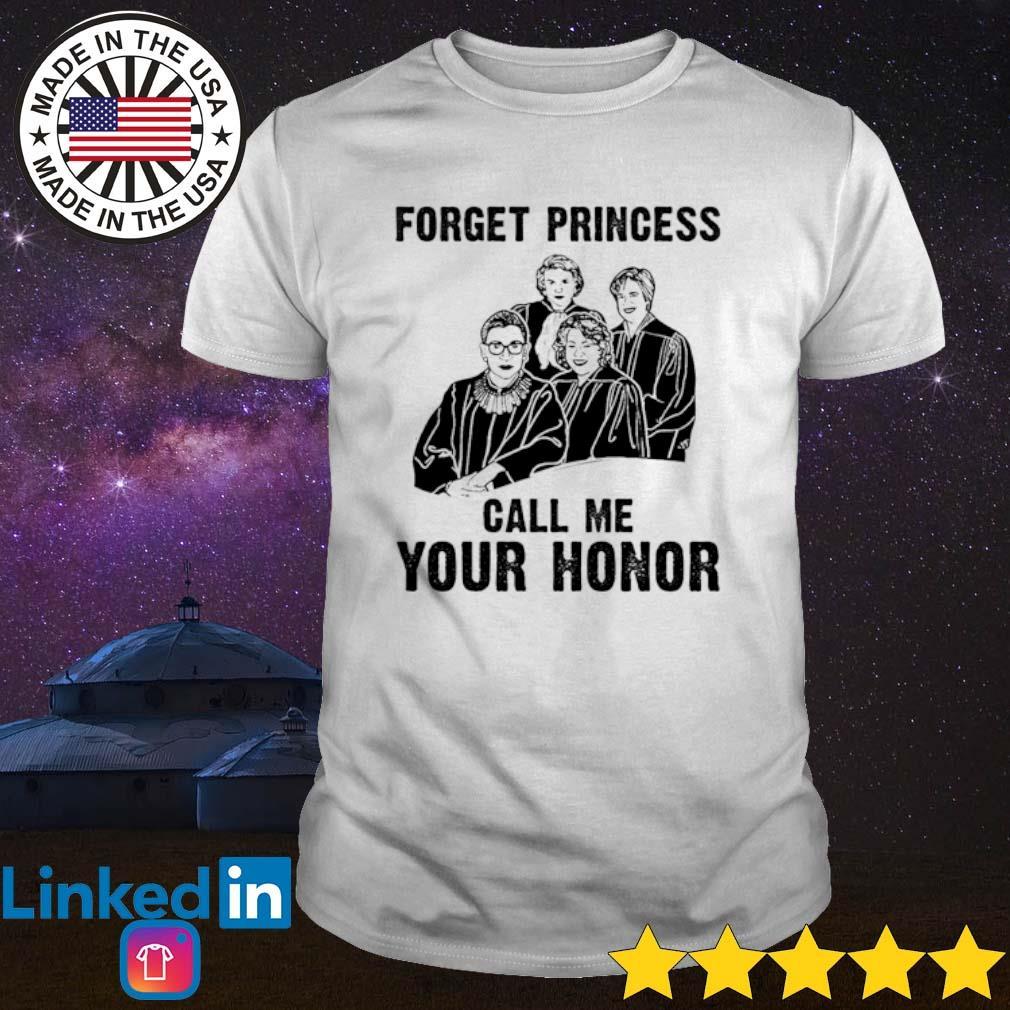 Forget princess call me your honor shirt
