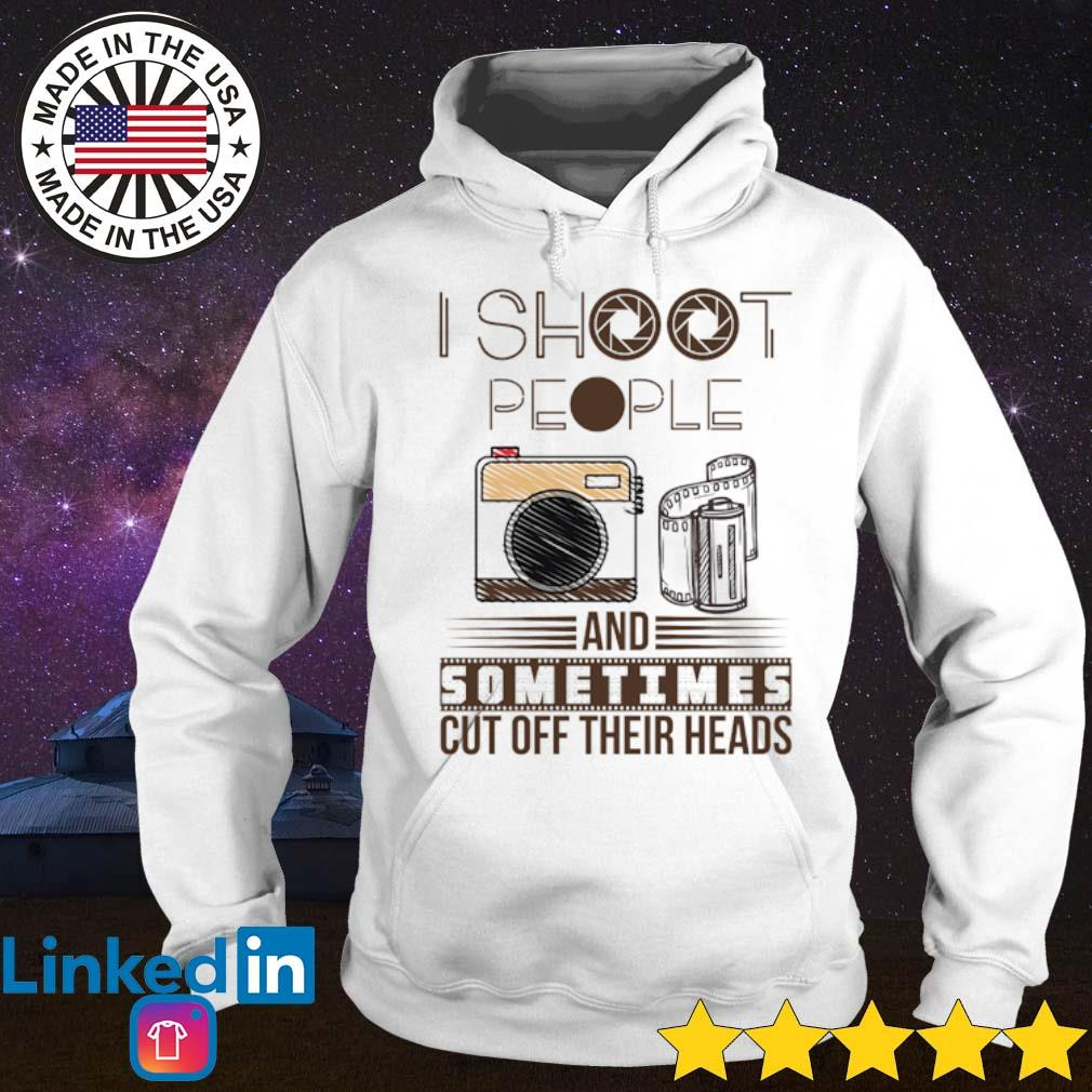 I shoot people and sometimes cut off their heads s Hoodie White