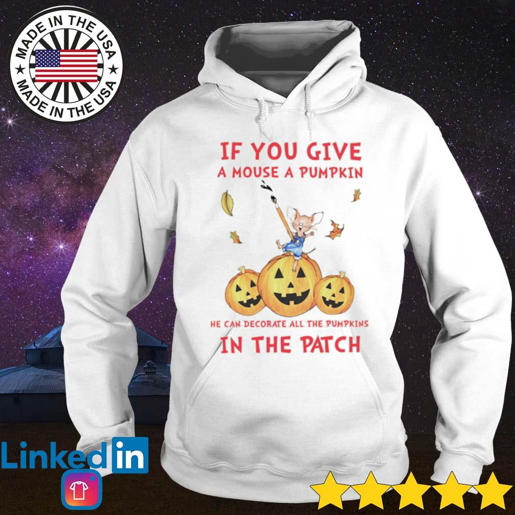 If you give a mouse a pumpkin he can decorate all the pumpkins in the patch s Hoodie White