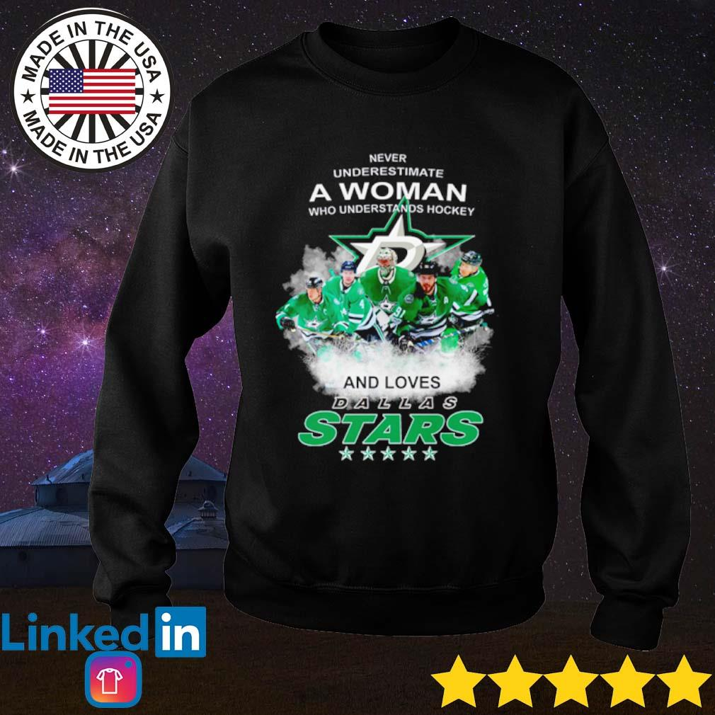 Never underestimate a woman who understands hockey and loves Dallas Stars s Sweater Black