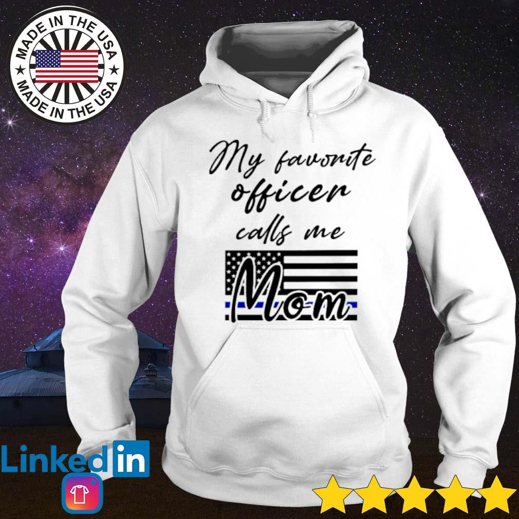 Police Mom my favorite officer calls me mom s Hoodie White