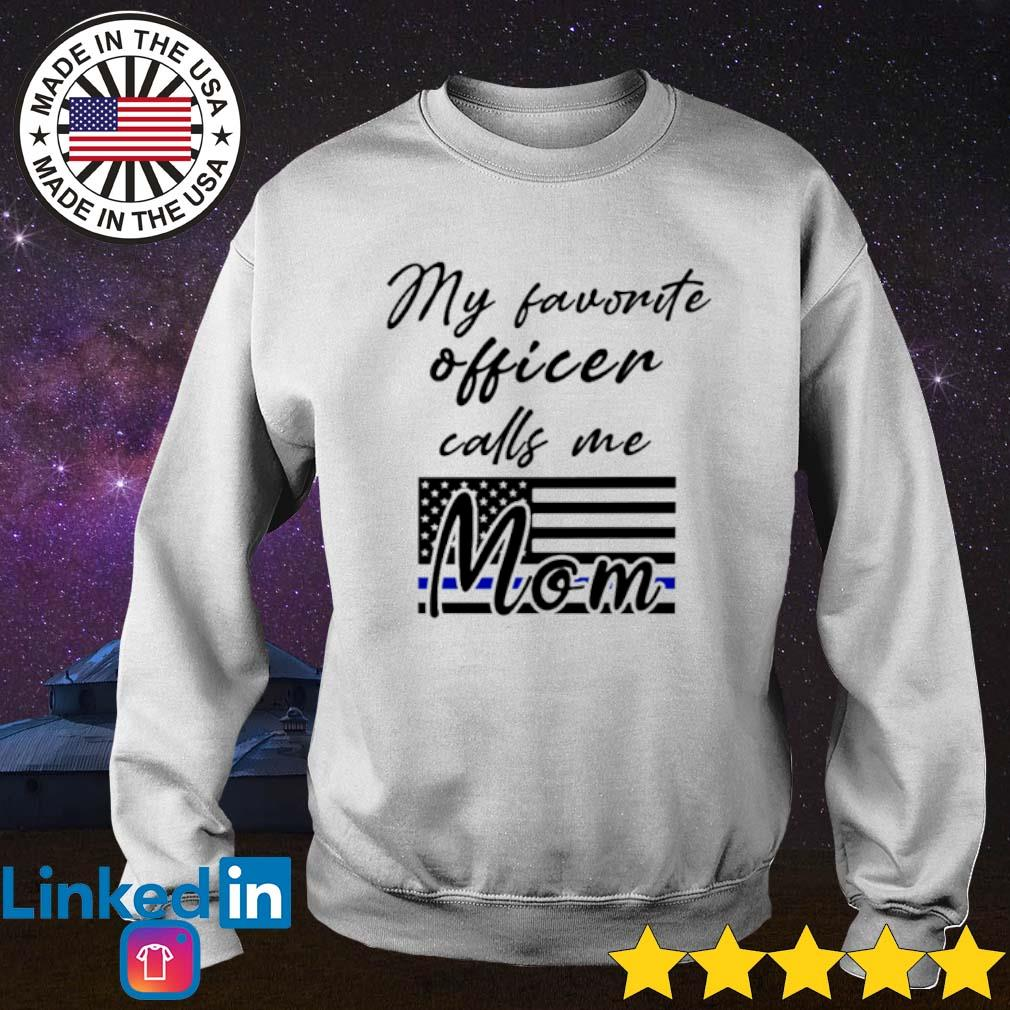 Police Mom my favorite officer calls me mom s Sweater White