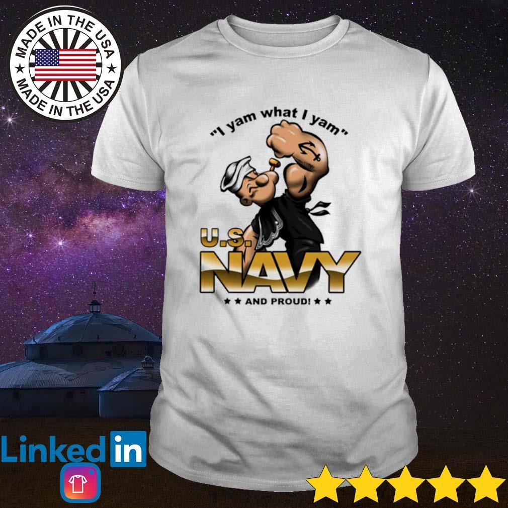 Popeye I yam what I yam U.S. Navy and proud shirt