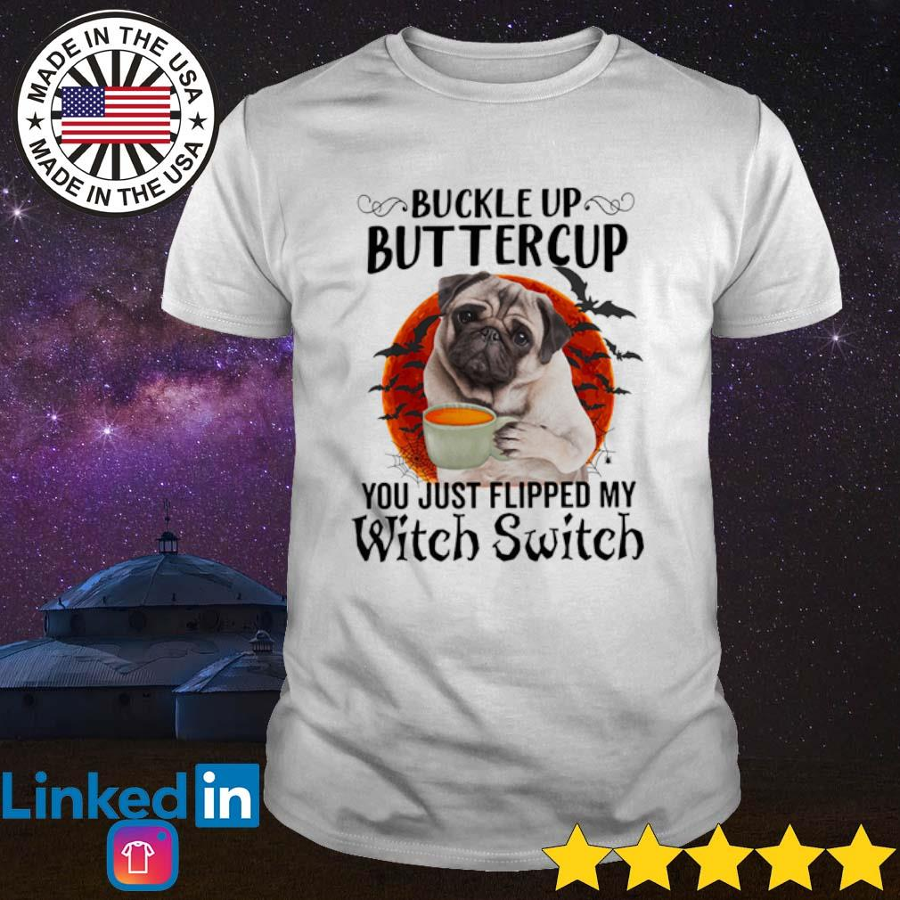 Pug Buttercup up buttercup you just flipped my witch switch Halloween shirt
