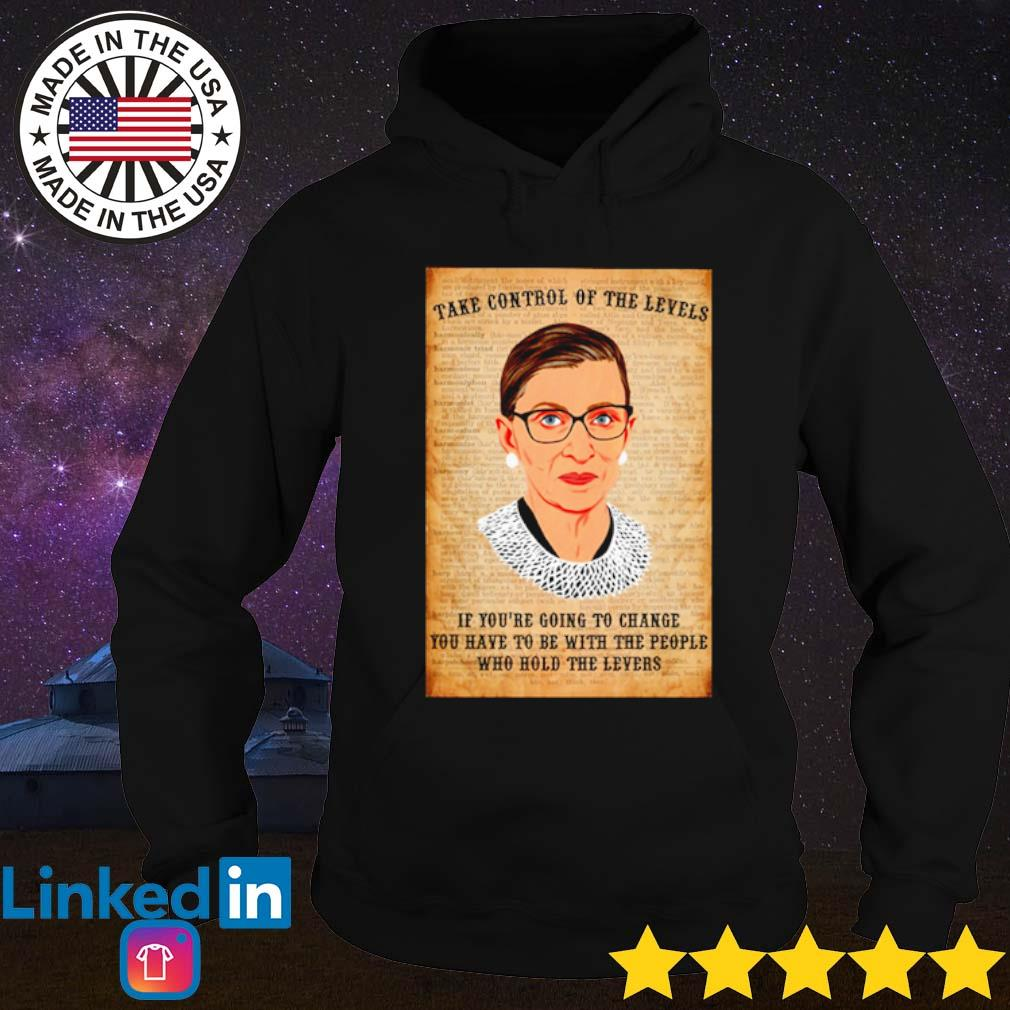 Ruth Bader Ginsburg take control of the levels if you're going to change s Hoodie Black