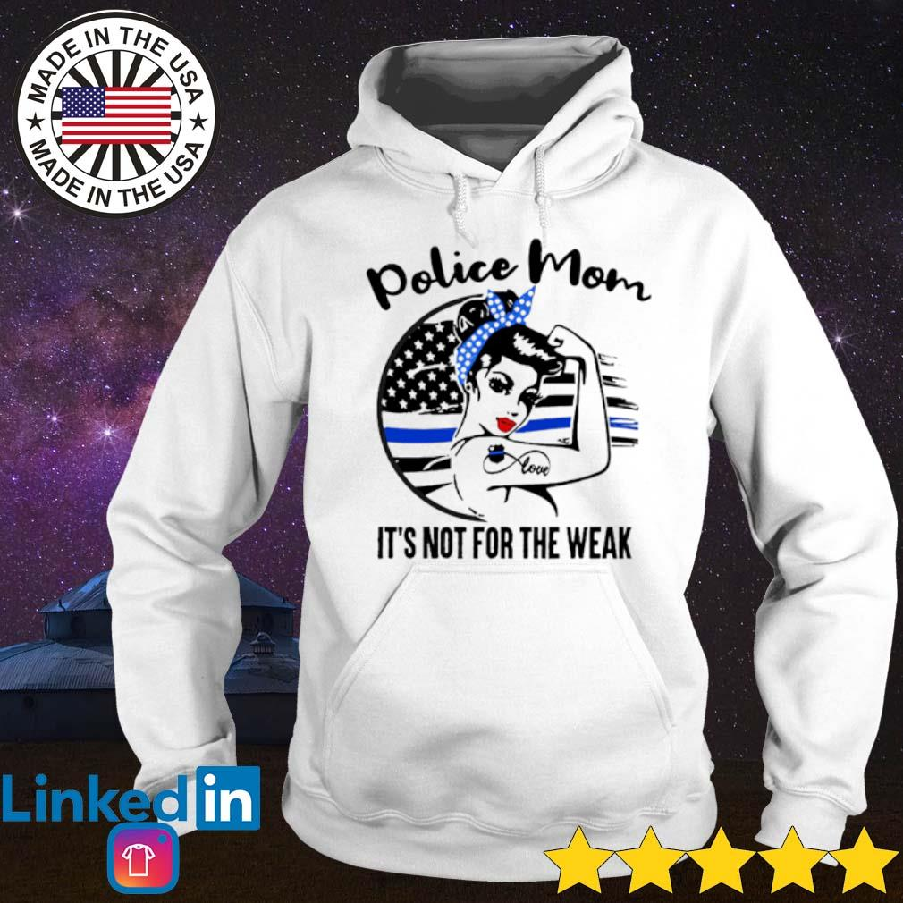 Strong woman Thin Blue Line Police Mom it's not for the weak s Hoodie White