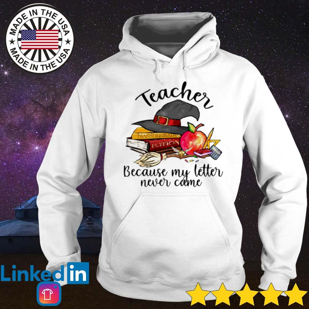 Teacher Because my letter never came s Hoodie White