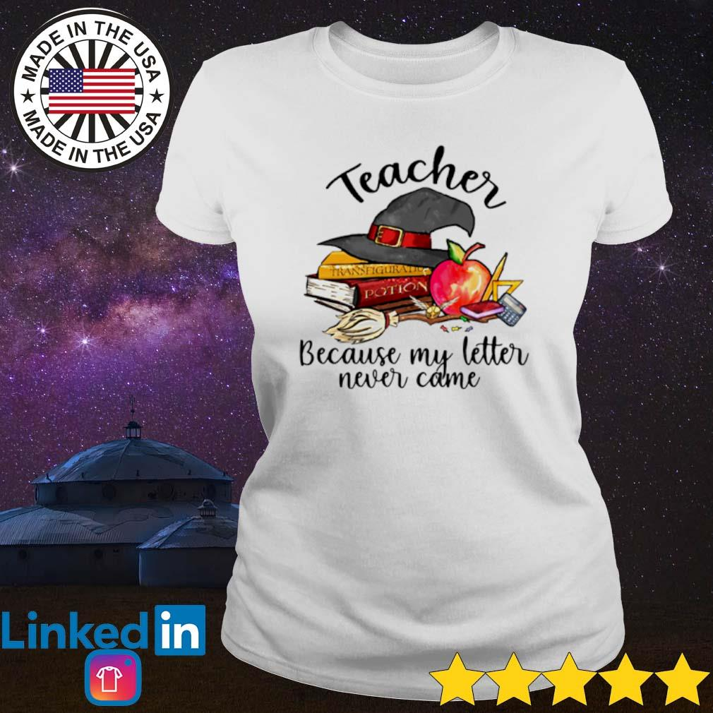 Teacher Because my letter never came s Ladies Tee White