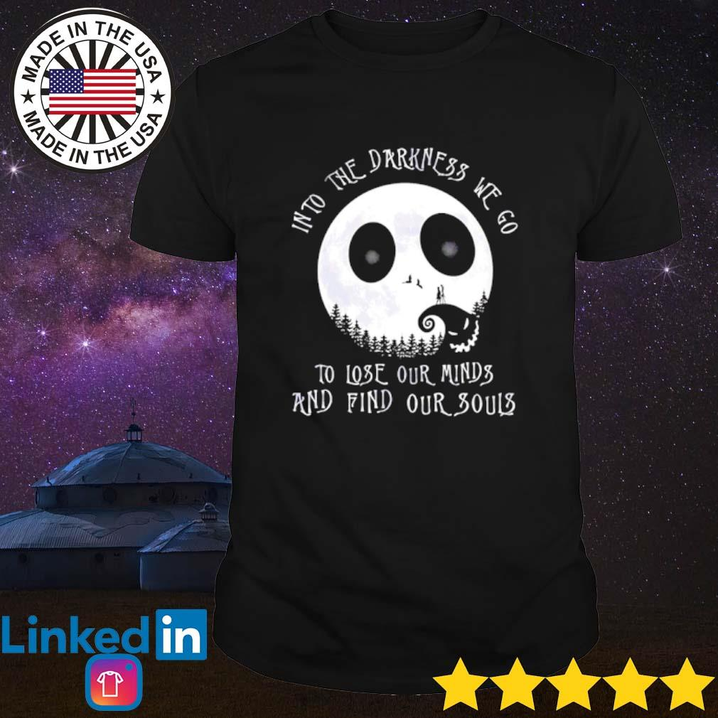 The Nightmare Before Into the darkness we go to lose our minds and find our souls shirt