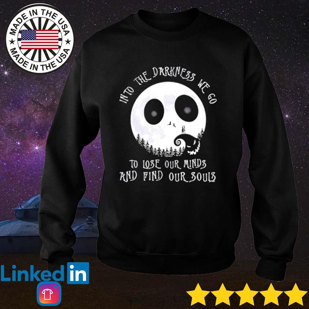 The Nightmare Before Into the darkness we go to lose our minds and find our souls s Sweater Black