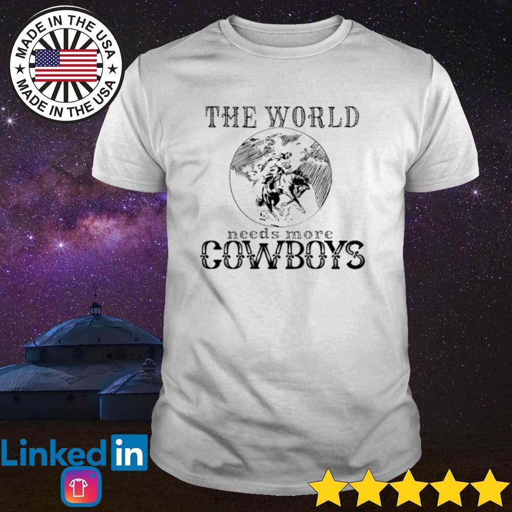 The world needs more cowboys shirt