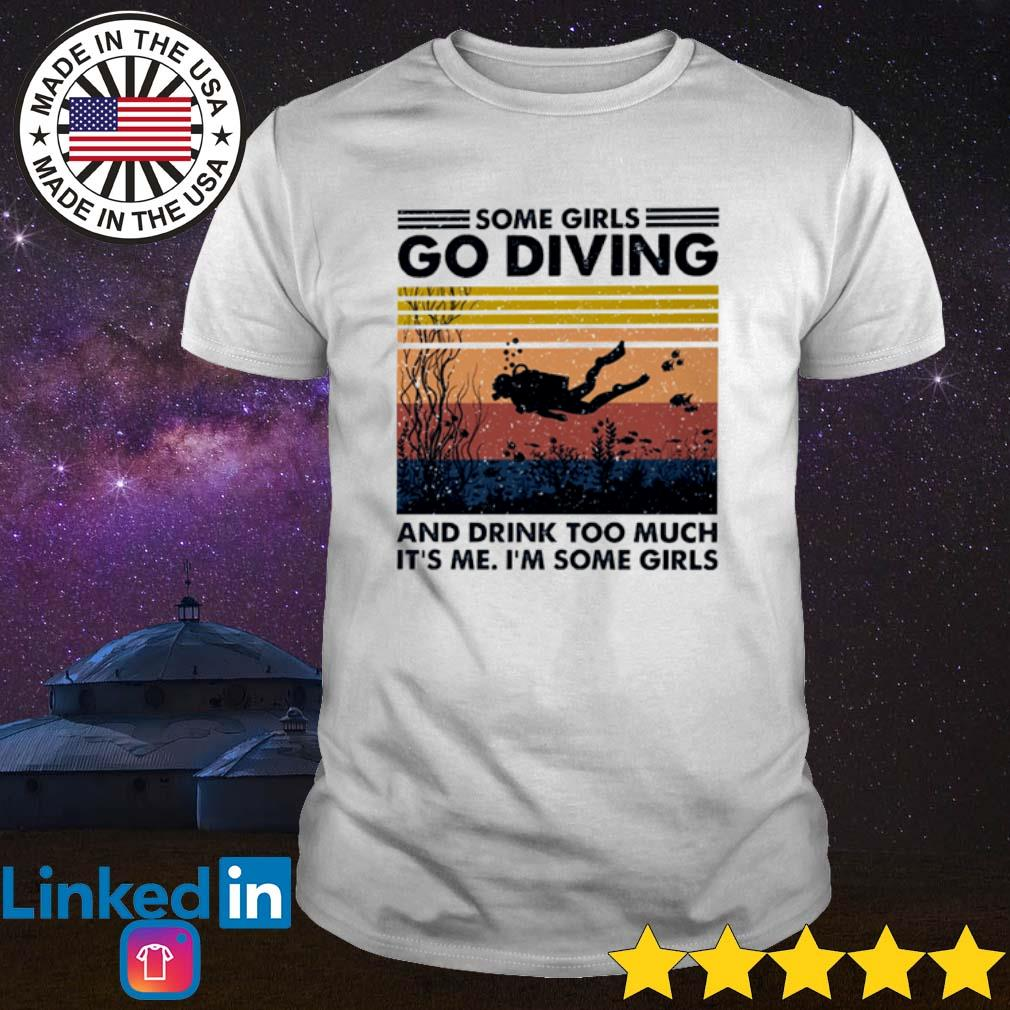 Vintage Some girls go diving and drink too much It's me I'm some girls shirt