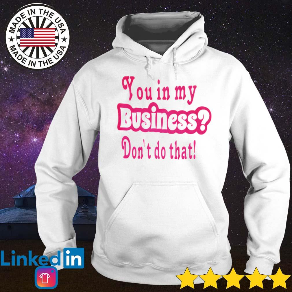 You in my business don't do that s Hoodie White