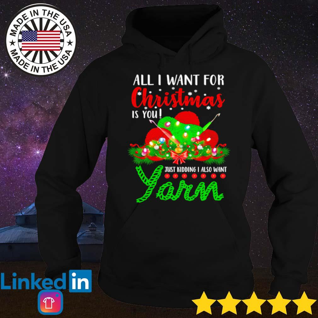 All I want for Christmas is you just kidding I also want yarn sweater Hoodie