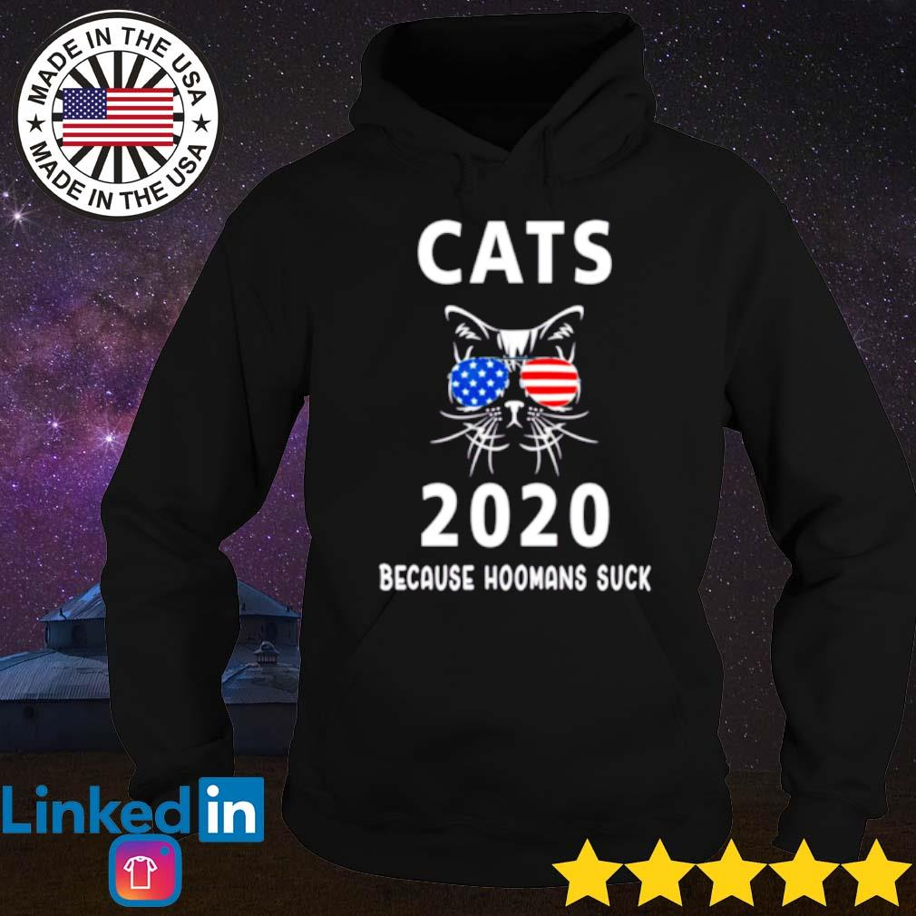 American cats 2020 because hoomans suck s Hoodie