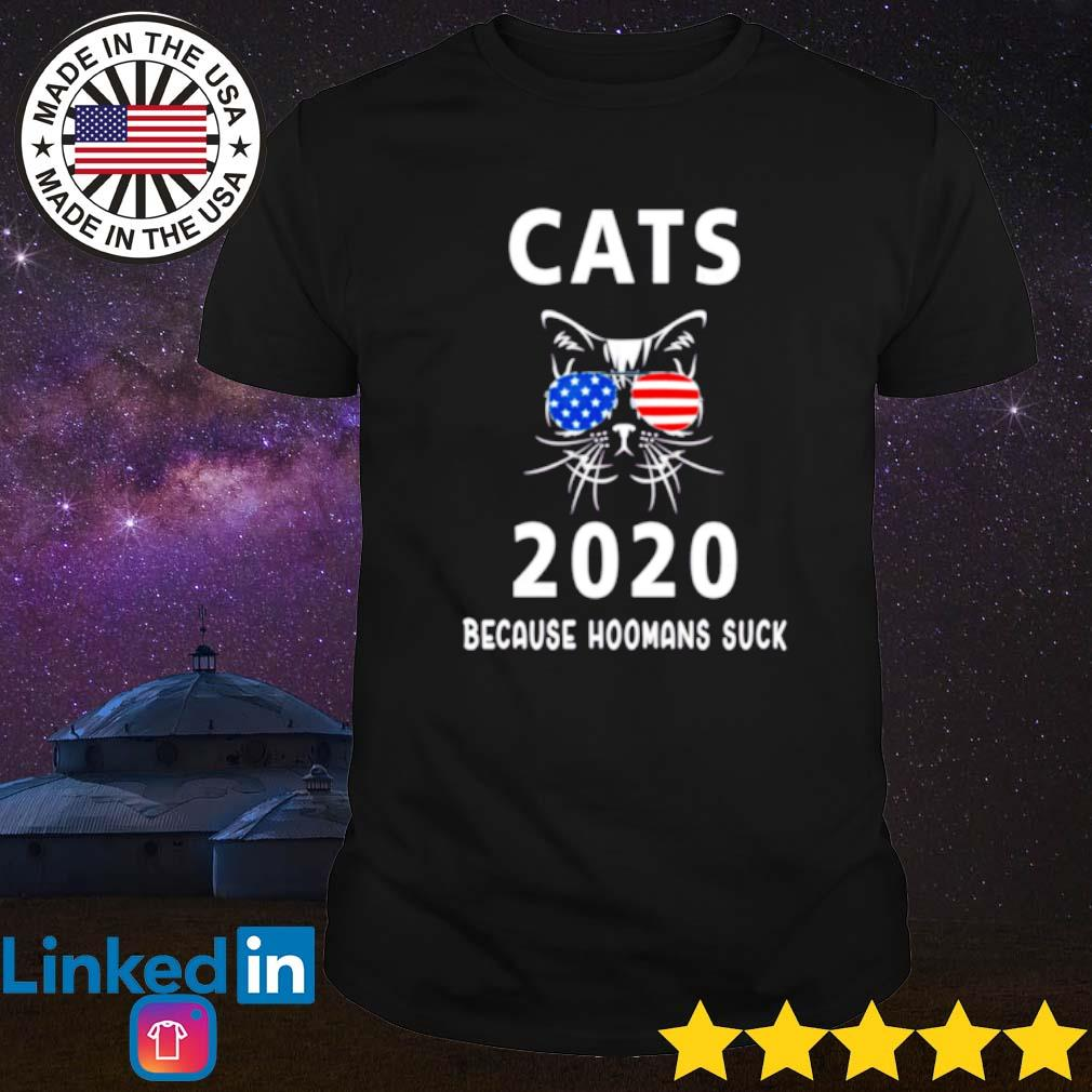 American cats 2020 because hoomans suck shirt
