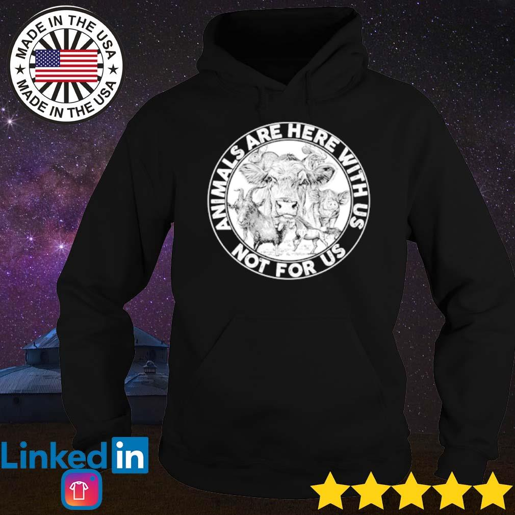 Animals are here with us not for us s Hoodie