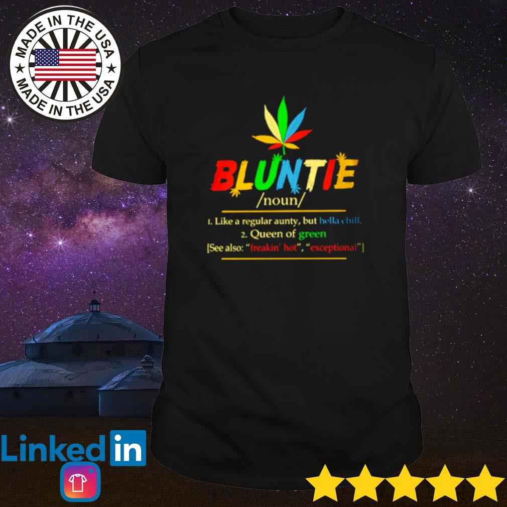 Bluntie noun like a regular aunty but hella chill Queen of green see also Freakin' hot exceptional shirt