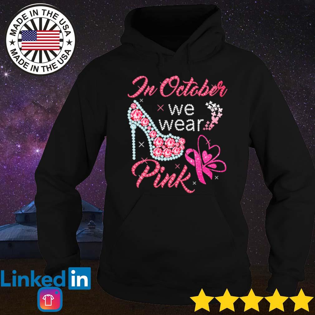 Breast cancer in October we wear pink s Hoodie