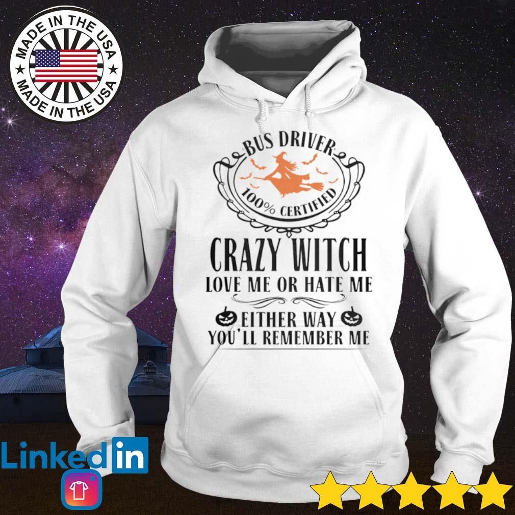 Bus driver 100% certified crazy witch love me or hate me either way you'll remember me s Hoodie