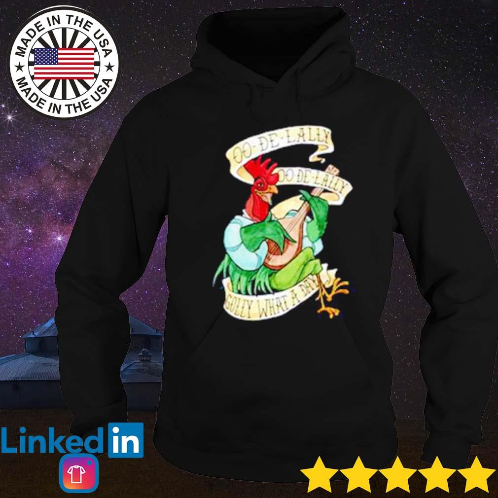 Chicken oo de lally oo de lally golly what a day s Hoodie