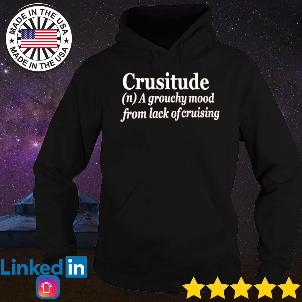 Crusitude a grouchy mood from lack of cruising s Hoodie