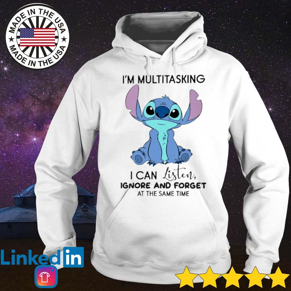 Disney Stitch I'm multitasking I can listen ignore and forget at the same time s Hoodie