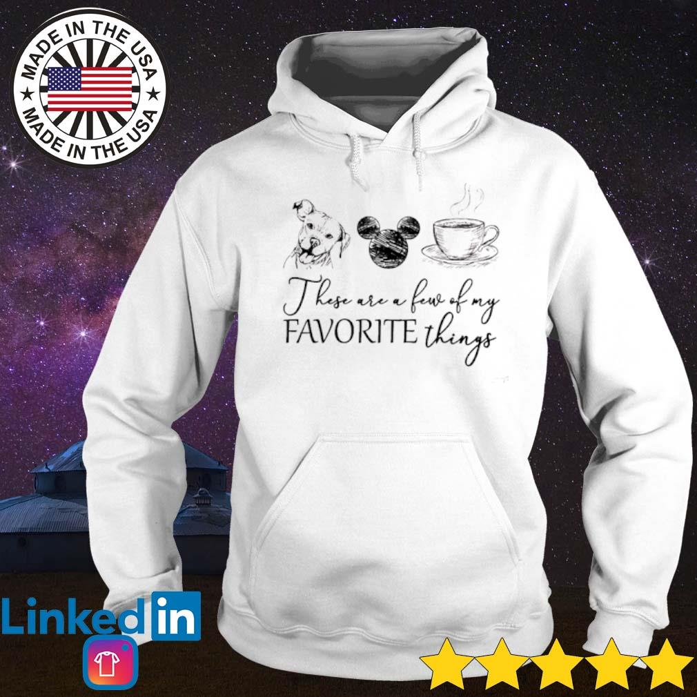 Dog Mickey Mouse and coffee these are few of my favorite things s Hoodie White