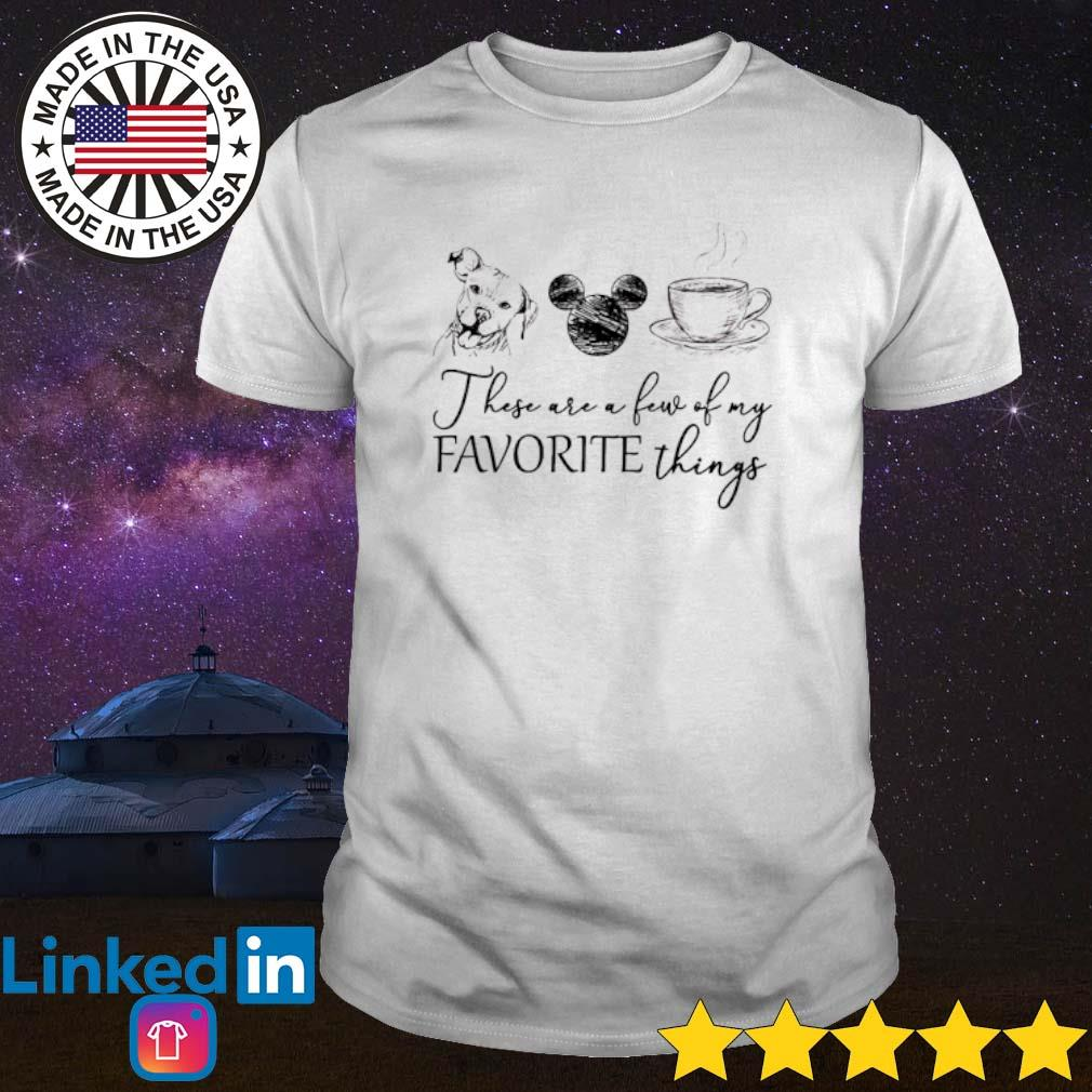 Dog Mickey Mouse and coffee these are few of my favorite things shirt