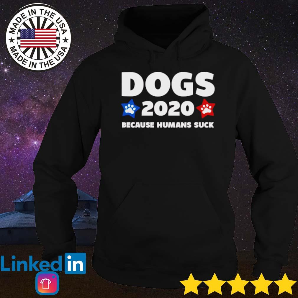 Dogs 2020 because humans suck s Hoodie