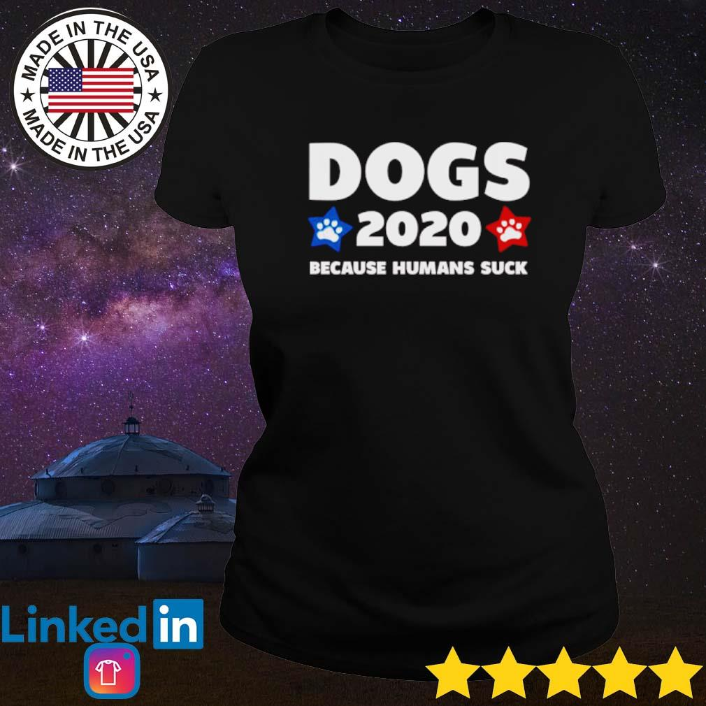 Dogs 2020 because humans suck s Ladies tee