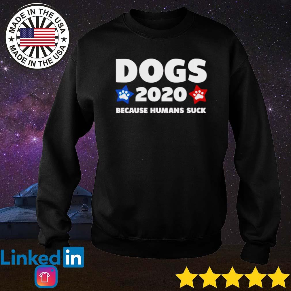 Dogs 2020 because humans suck s Sweater