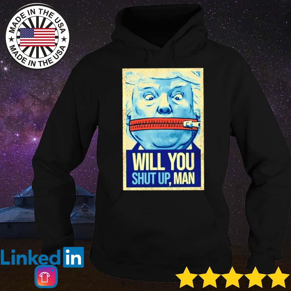 Donald Trump will you shut up man lock your mouth s Hoodie