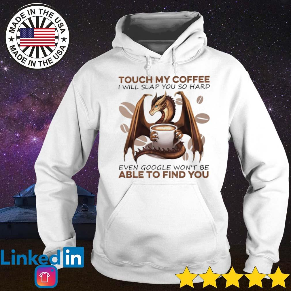 Dragon touch my coffee I will slap you so hard even google won't be able to find you s Hoodie