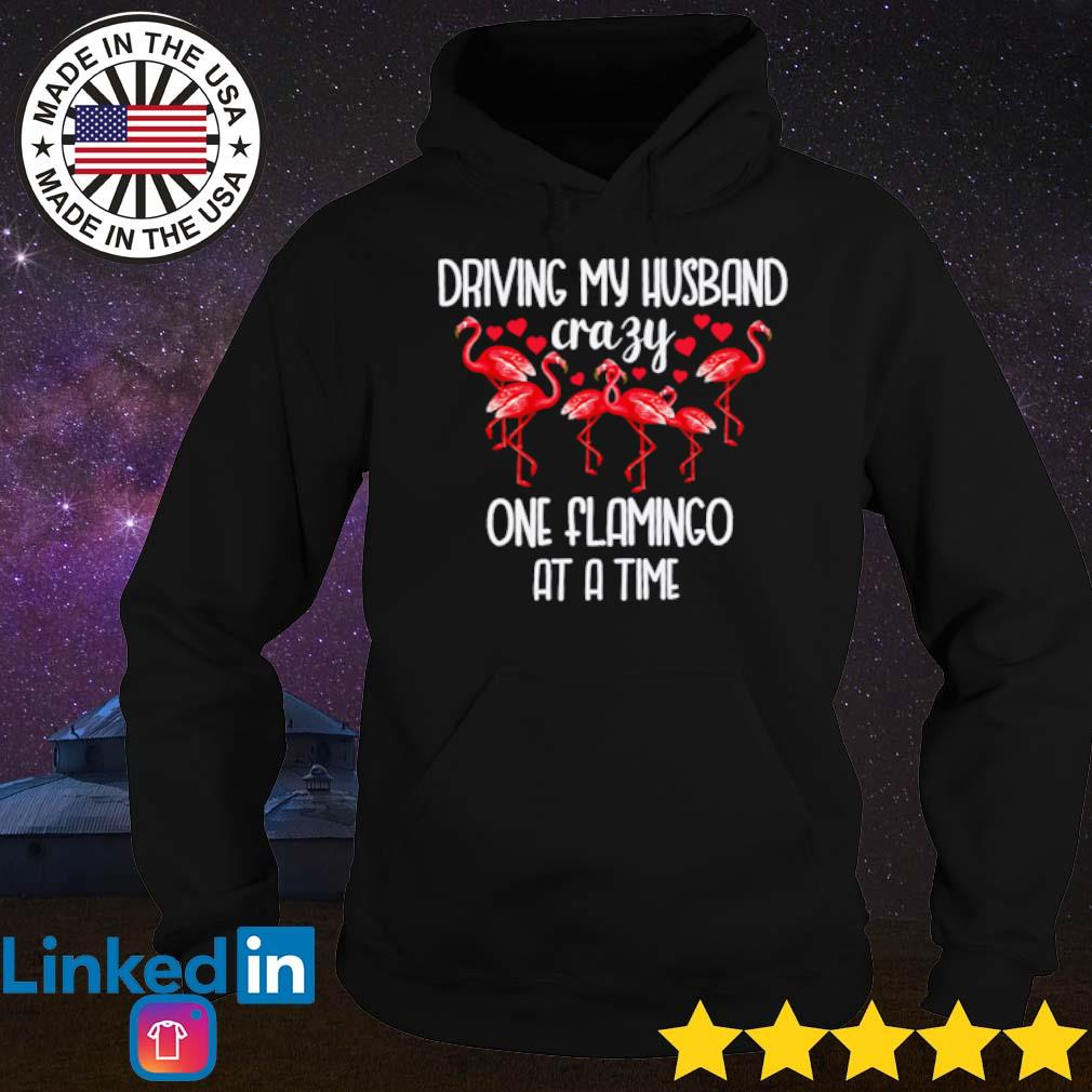 Driving my husband crazy one flamingo at a time s Hoodie