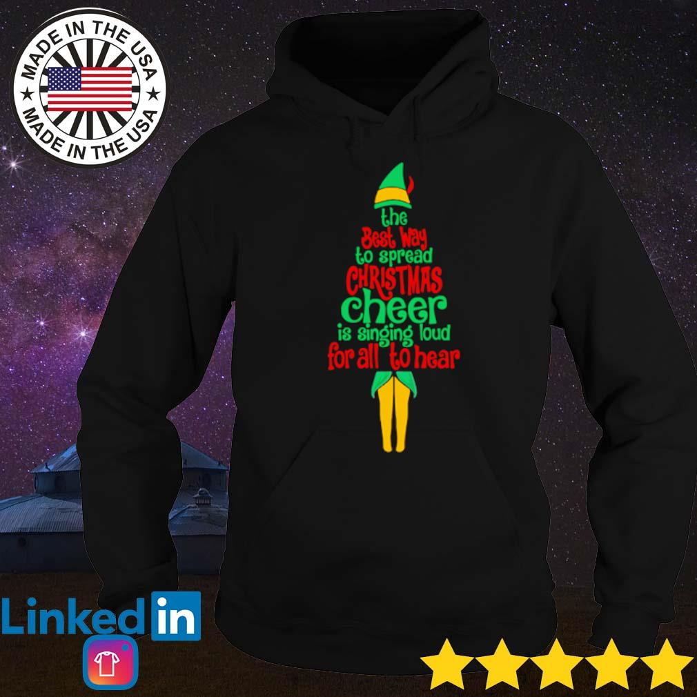 Elf the best way to spread Christmas cheer is singing loud for all to hear sweater Hoodie